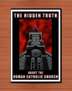 The Hidden Truth About The Roman Catholic Church